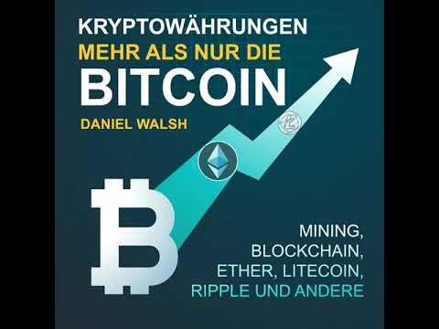 Daniel Walsh – Kryptowährungen – Mehr als nur die Bitcoin – Mining, Ether, Litecoin, Ripple und…