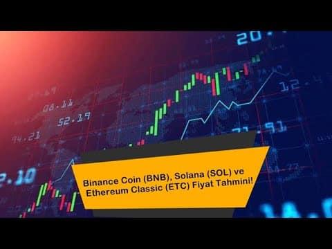 Binance Coin (BNB), Solana (SOL) ve Ethereum Classic (ETC) Fiyat Tahmini!